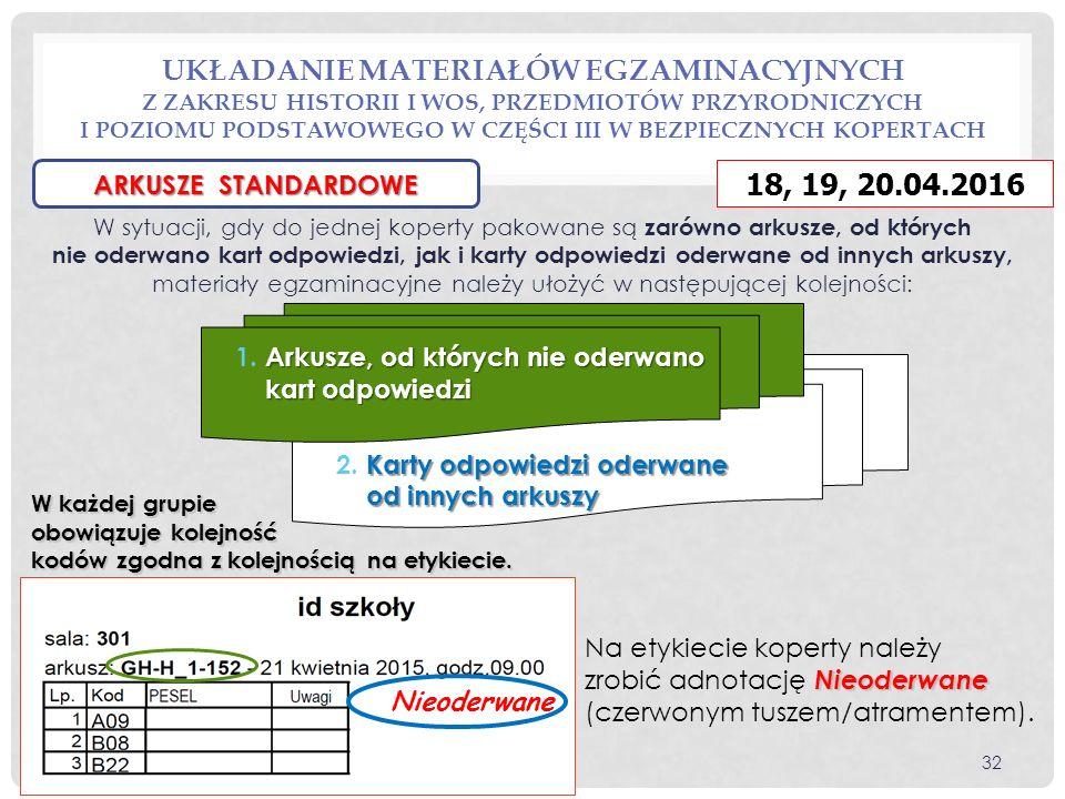 W sytuacji, gdy do jednej koperty pakowane są zarówno arkusze, od których nie oderwano kart odpowiedzi, jak i karty odpowiedzi oderwane od innych arkuszy, materiały egzaminacyjne należy ułożyć w następującej kolejności: Nieoderwane Na etykiecie koperty należy zrobić adnotację Nieoderwane (czerwonym tuszem/atramentem).