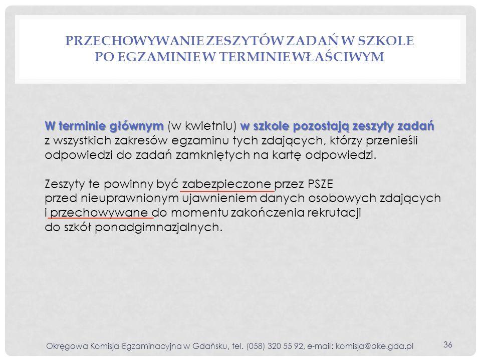 PRZECHOWYWANIE ZESZYTÓW ZADAŃ W SZKOLE PO EGZAMINIE W TERMINIE WŁAŚCIWYM Okręgowa Komisja Egzaminacyjna w Gdańsku, tel.