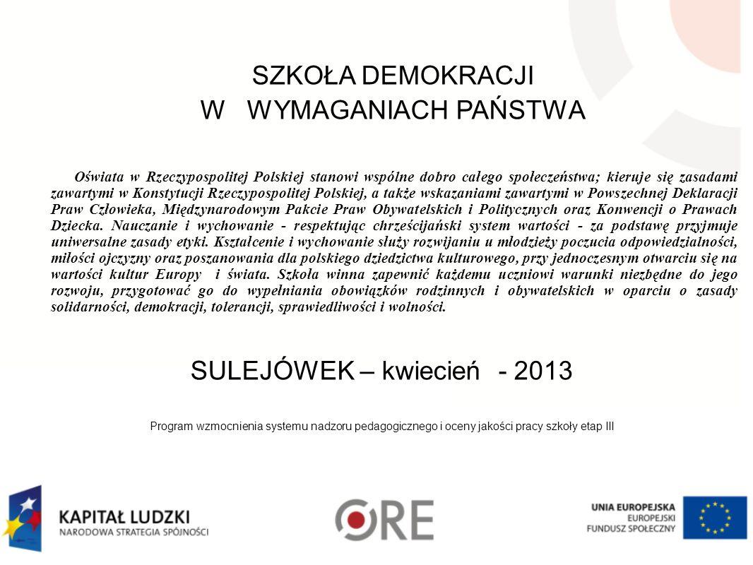 SZKOŁA DEMOKRACJI W WYMAGANIACH PAŃSTWA Oświata w Rzeczypospolitej Polskiej stanowi wspólne dobro całego społeczeństwa; kieruje się zasadami zawartymi w Konstytucji Rzeczypospolitej Polskiej, a także wskazaniami zawartymi w Powszechnej Deklaracji Praw Człowieka, Międzynarodowym Pakcie Praw Obywatelskich i Politycznych oraz Konwencji o Prawach Dziecka.