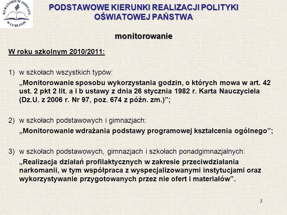 """PODSTAWOWE KIERUNKI REALIZACJI POLITYKI OŚWIATOWEJ PAŃSTWA monitorowanie W roku szkolnym 2011/2012: 1)w przedszkolach, oddziałach przedszkolnych w szkołach, innych formach wychowania przedszkolnego, w klasach I-III szkół podstawowych i w gimnazjach: """"Monitorowanie wdrażania podstawy programowej wychowania przedszkolnego i kształcenia ogólnego ; 2)we wszystkich typach szkół publicznych dla młodzieży: """"Monitorowanie realizacji zajęć wychowania fizycznego w formach proponowanych do wyboru przez uczniów ."""