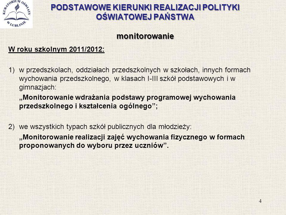 PODSTAWOWE KIERUNKI REALIZACJI POLITYKI OŚWIATOWEJ PAŃSTWA monitorowanie W roku szkolnym 2011/2012: 1)w przedszkolach, oddziałach przedszkolnych w szk