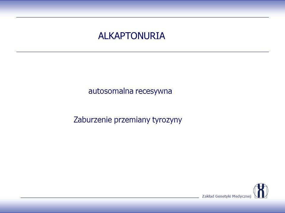 Zakład Genetyki Medycznej ALKAPTONURIA autosomalna recesywna Zaburzenie przemiany tyrozyny