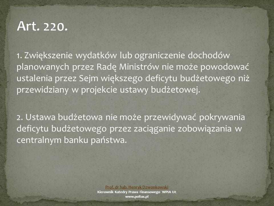 1. Zwiększenie wydatków lub ograniczenie dochodów planowanych przez Radę Ministrów nie może powodować ustalenia przez Sejm większego deficytu budżetow