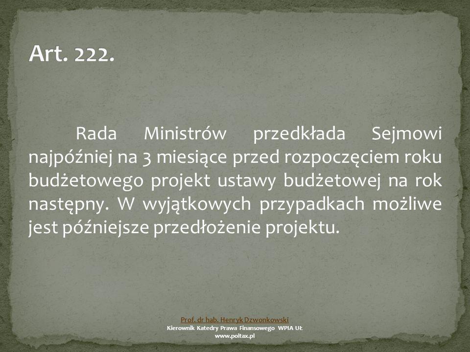 Rada Ministrów przedkłada Sejmowi najpóźniej na 3 miesiące przed rozpoczęciem roku budżetowego projekt ustawy budżetowej na rok następny.