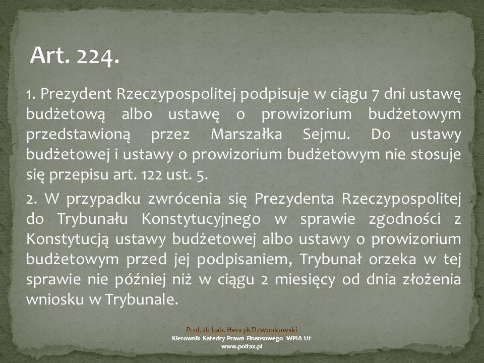 1. Prezydent Rzeczypospolitej podpisuje w ciągu 7 dni ustawę budżetową albo ustawę o prowizorium budżetowym przedstawioną przez Marszałka Sejmu. Do us
