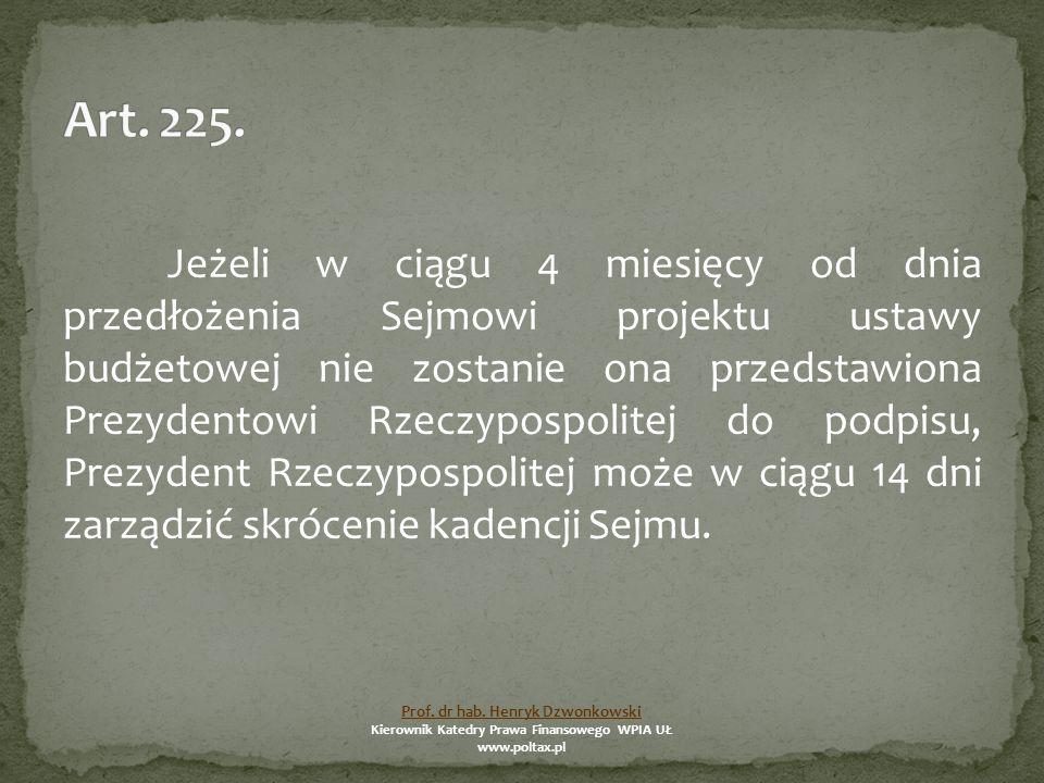 Jeżeli w ciągu 4 miesięcy od dnia przedłożenia Sejmowi projektu ustawy budżetowej nie zostanie ona przedstawiona Prezydentowi Rzeczypospolitej do podpisu, Prezydent Rzeczypospolitej może w ciągu 14 dni zarządzić skrócenie kadencji Sejmu.