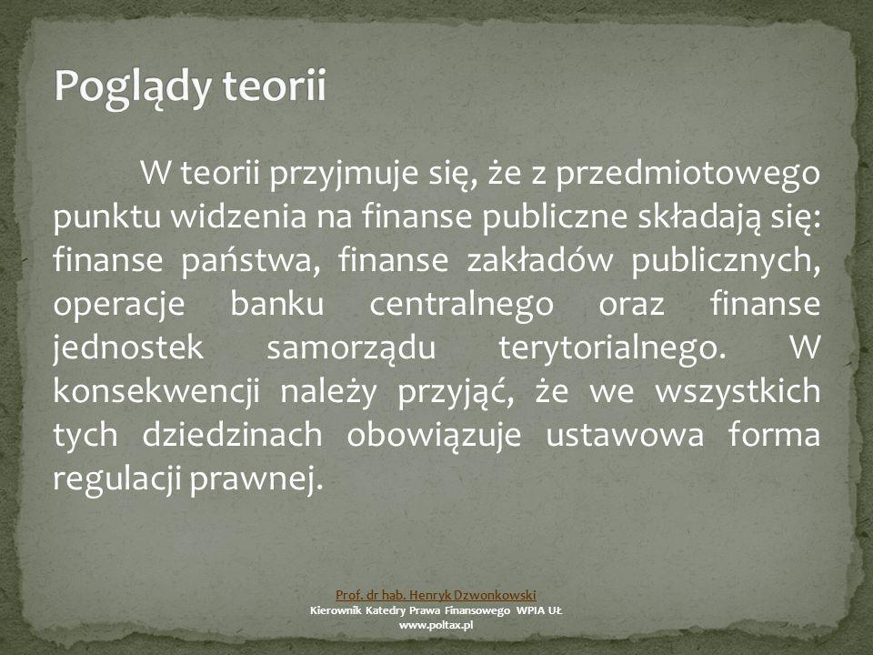 W teorii przyjmuje się, że z przedmiotowego punktu widzenia na finanse publiczne składają się: finanse państwa, finanse zakładów publicznych, operacje banku centralnego oraz finanse jednostek samorządu terytorialnego.