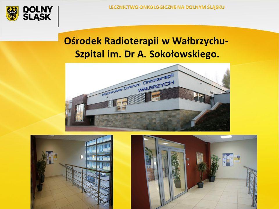 Ośrodek Radioterapii w Wałbrzychu- Szpital im. Dr A. Sokołowskiego.