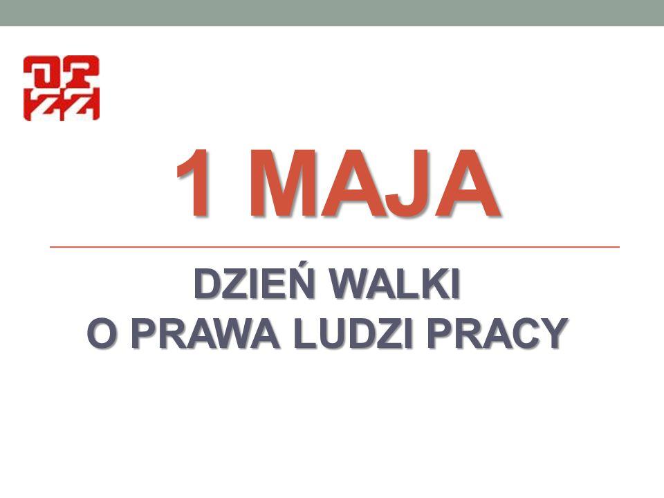 1 MAJA DZIEŃ WALKI O PRAWA LUDZI PRACY