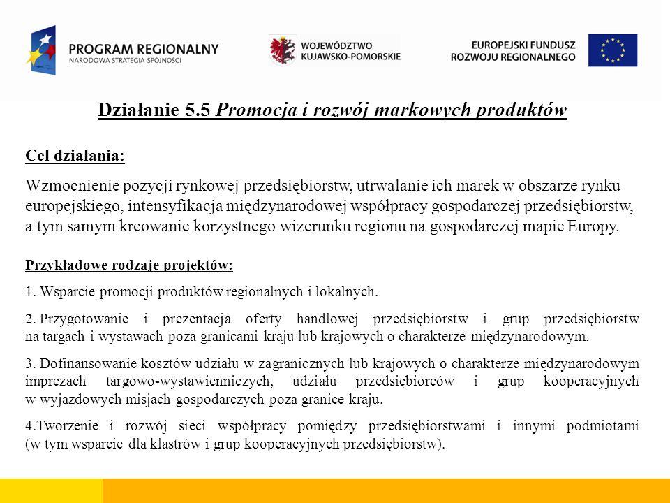 Działanie 5.5 Promocja i rozwój markowych produktów Cel działania: Wzmocnienie pozycji rynkowej przedsiębiorstw, utrwalanie ich marek w obszarze rynku