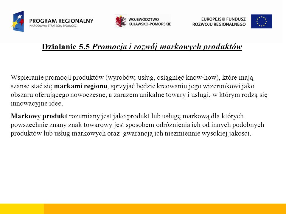 Działanie 5.5 Promocja i rozwój markowych produktów Wspieranie promocji produktów (wyrobów, usług, osiągnięć know-how), które mają szanse stać się mar