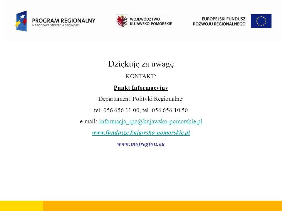 Dziękuję za uwagę KONTAKT: Punkt Informacyjny Departament Polityki Regionalnej tel. 056 656 11 00, tel. 056 656 10 50 e-mail: informacja_rpo@kujawsko-