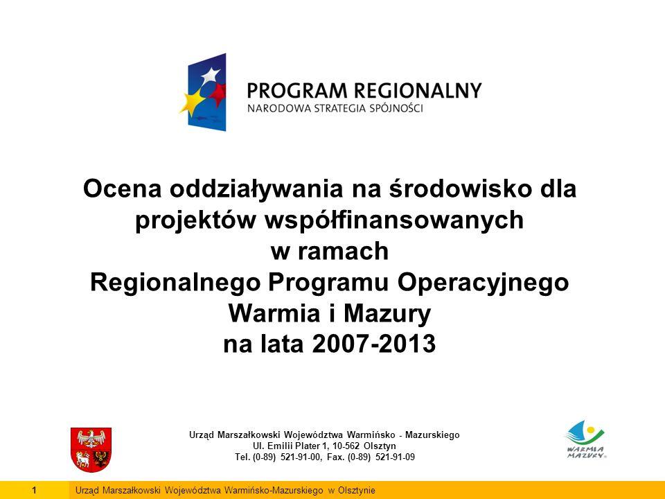 Ocena oddziaływania na środowisko dla projektów współfinansowanych w ramach Regionalnego Programu Operacyjnego Warmia i Mazury na lata 2007-2013 Urząd Marszałkowski Województwa Warmińsko - Mazurskiego Ul.