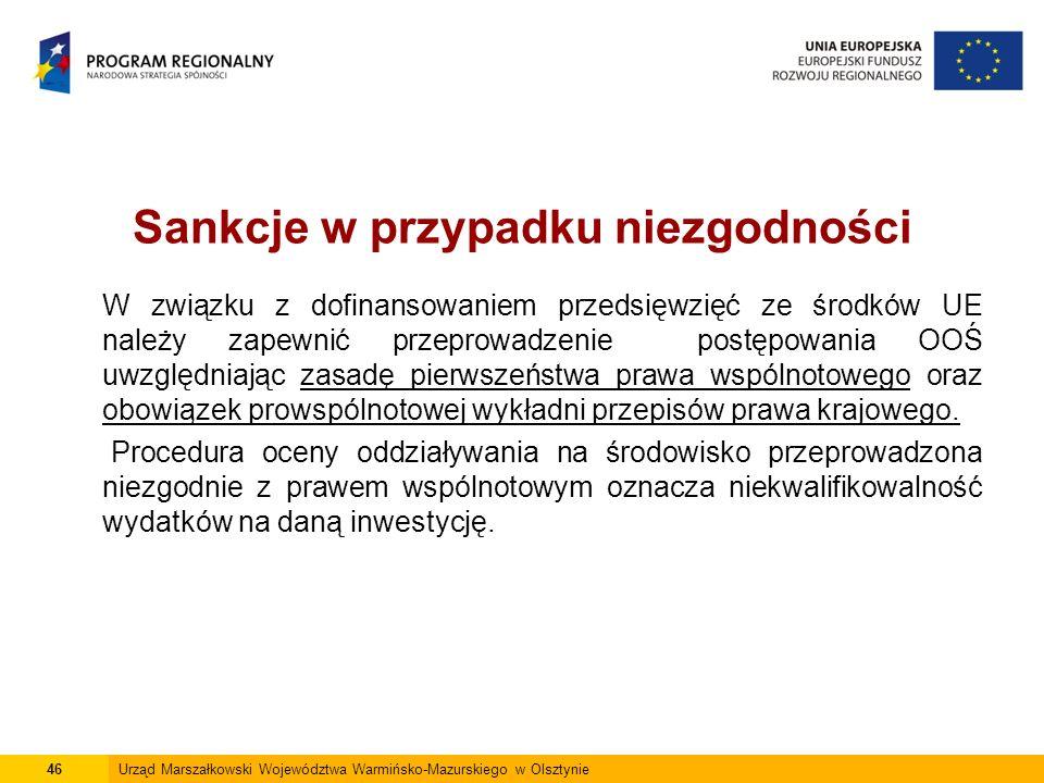 Sankcje w przypadku niezgodności W związku z dofinansowaniem przedsięwzięć ze środków UE należy zapewnić przeprowadzenie postępowania OOŚ uwzględniając zasadę pierwszeństwa prawa wspólnotowego oraz obowiązek prowspólnotowej wykładni przepisów prawa krajowego.
