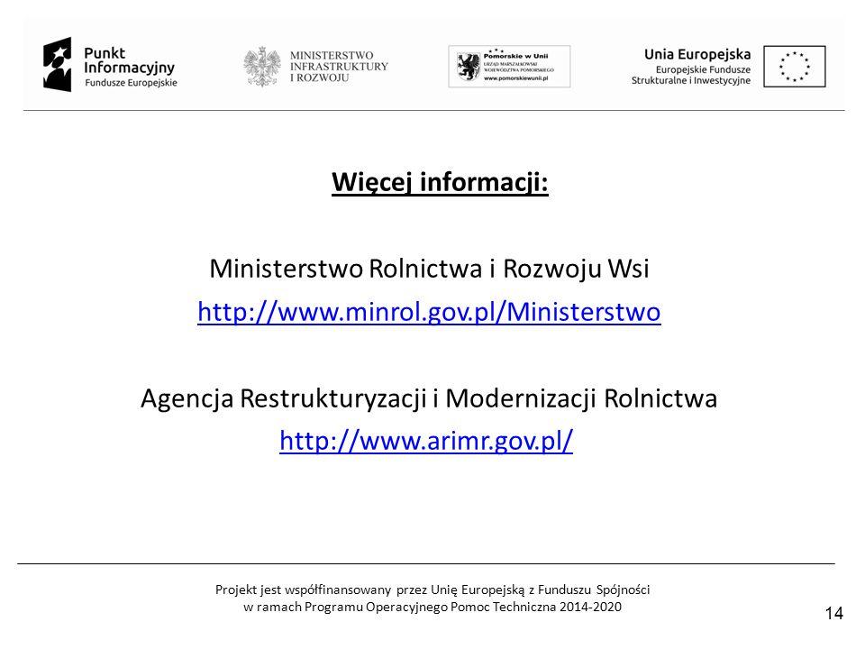 Projekt jest współfinansowany przez Unię Europejską z Funduszu Spójności w ramach Programu Operacyjnego Pomoc Techniczna 2014-2020 14 Więcej informacji: Ministerstwo Rolnictwa i Rozwoju Wsi http://www.minrol.gov.pl/Ministerstwo Agencja Restrukturyzacji i Modernizacji Rolnictwa http://www.arimr.gov.pl/