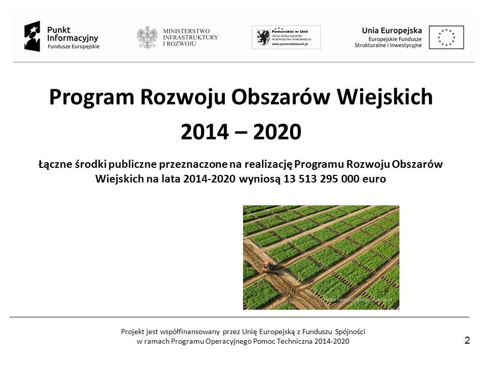 Projekt jest współfinansowany przez Unię Europejską z Funduszu Spójności w ramach Programu Operacyjnego Pomoc Techniczna 2014-2020 Program Rozwoju Obszarów Wiejskich 2014 – 2020 Łączne środki publiczne przeznaczone na realizację Programu Rozwoju Obszarów Wiejskich na lata 2014-2020 wyniosą 13 513 295 000 euro 2