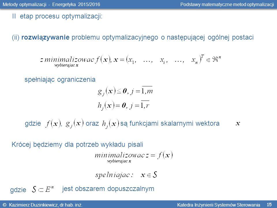 15 Metody optymalizacji - Energetyka 2015/2016 Podstawy matematyczne metod optymalizacji © Kazimierz Duzinkiewicz, dr hab.