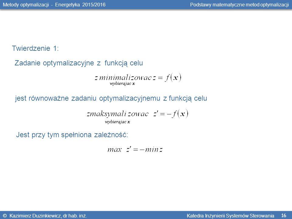 16 Metody optymalizacji - Energetyka 2015/2016 Podstawy matematyczne metod optymalizacji © Kazimierz Duzinkiewicz, dr hab.