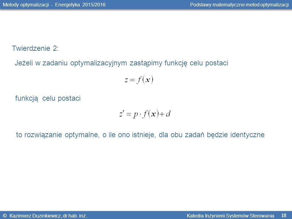 18 Metody optymalizacji - Energetyka 2015/2016 Podstawy matematyczne metod optymalizacji © Kazimierz Duzinkiewicz, dr hab.