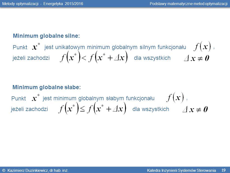 19 Metody optymalizacji - Energetyka 2015/2016 Podstawy matematyczne metod optymalizacji © Kazimierz Duzinkiewicz, dr hab.
