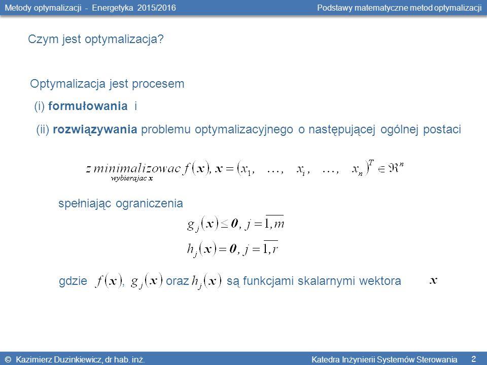 2 Metody optymalizacji - Energetyka 2015/2016 Podstawy matematyczne metod optymalizacji © Kazimierz Duzinkiewicz, dr hab. inż. Katedra Inżynierii Syst
