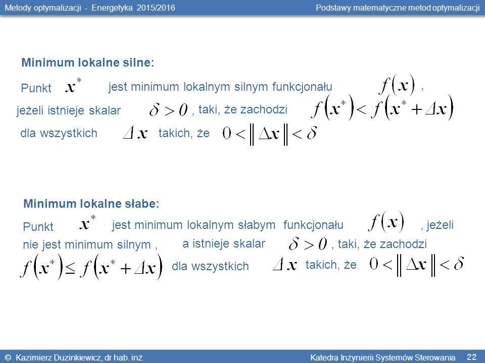 22 Metody optymalizacji - Energetyka 2015/2016 Podstawy matematyczne metod optymalizacji © Kazimierz Duzinkiewicz, dr hab.
