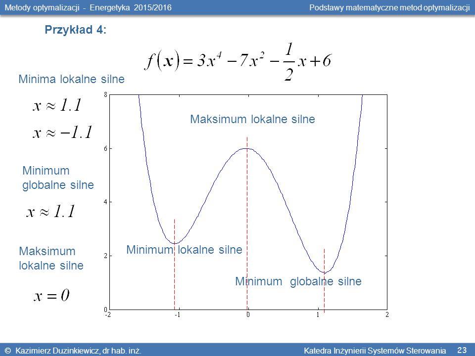 23 Metody optymalizacji - Energetyka 2015/2016 Podstawy matematyczne metod optymalizacji © Kazimierz Duzinkiewicz, dr hab. inż. Katedra Inżynierii Sys