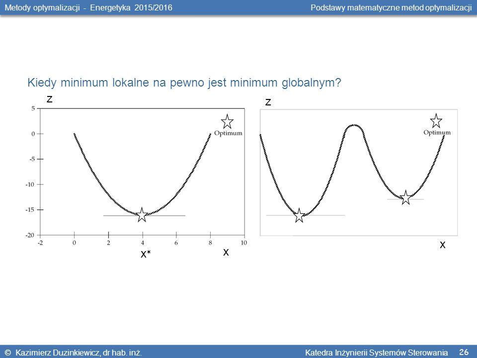 26 Metody optymalizacji - Energetyka 2015/2016 Podstawy matematyczne metod optymalizacji © Kazimierz Duzinkiewicz, dr hab. inż. Katedra Inżynierii Sys