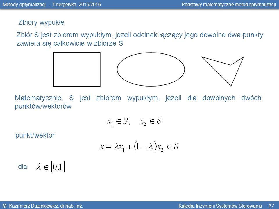 27 Metody optymalizacji - Energetyka 2015/2016 Podstawy matematyczne metod optymalizacji © Kazimierz Duzinkiewicz, dr hab.