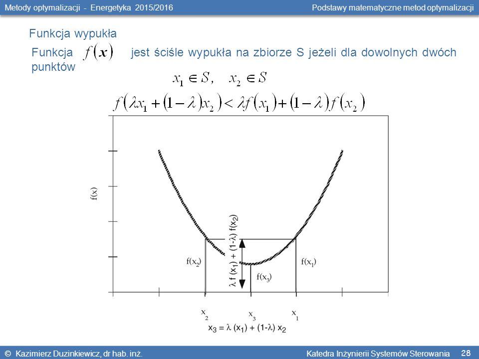 28 Metody optymalizacji - Energetyka 2015/2016 Podstawy matematyczne metod optymalizacji © Kazimierz Duzinkiewicz, dr hab.