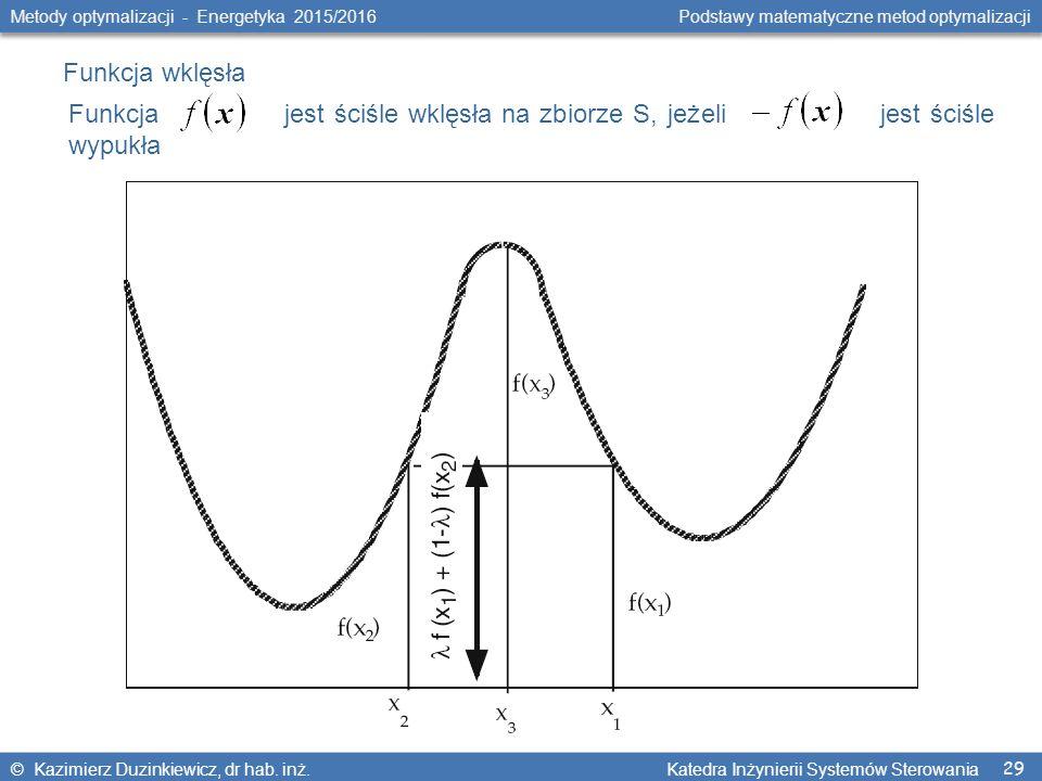 29 Metody optymalizacji - Energetyka 2015/2016 Podstawy matematyczne metod optymalizacji © Kazimierz Duzinkiewicz, dr hab.