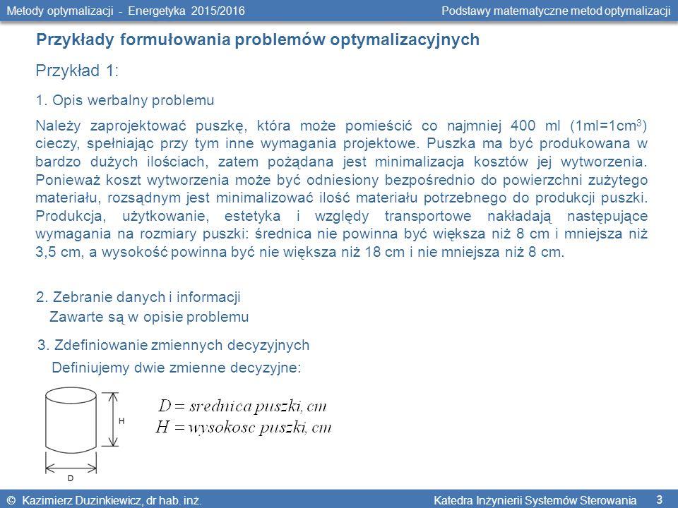 3 Metody optymalizacji - Energetyka 2015/2016 Podstawy matematyczne metod optymalizacji © Kazimierz Duzinkiewicz, dr hab. inż. Katedra Inżynierii Syst