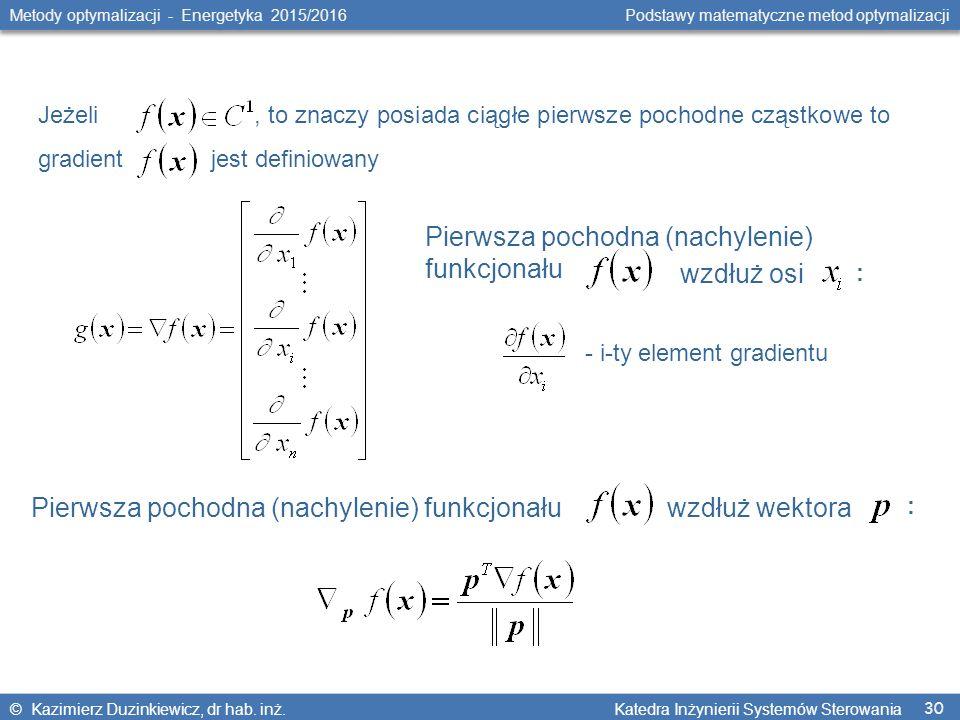 30 Metody optymalizacji - Energetyka 2015/2016 Podstawy matematyczne metod optymalizacji © Kazimierz Duzinkiewicz, dr hab.