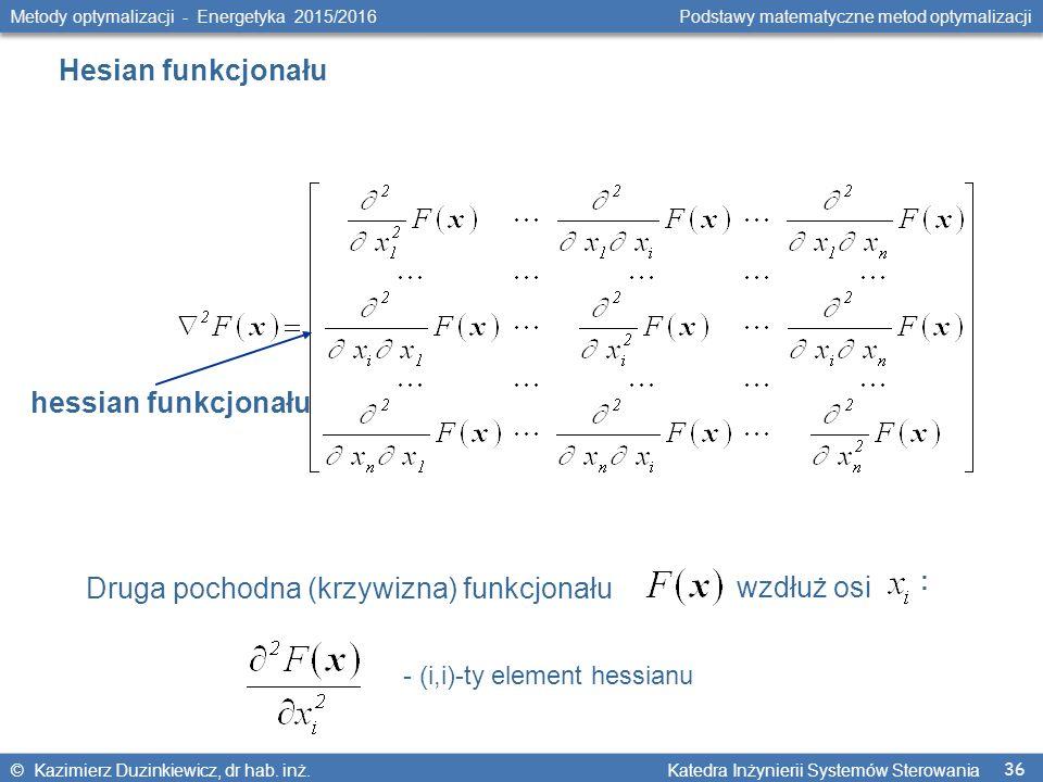 36 Metody optymalizacji - Energetyka 2015/2016 Podstawy matematyczne metod optymalizacji © Kazimierz Duzinkiewicz, dr hab.
