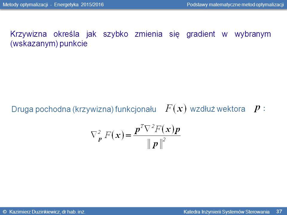 37 Metody optymalizacji - Energetyka 2015/2016 Podstawy matematyczne metod optymalizacji © Kazimierz Duzinkiewicz, dr hab. inż. Katedra Inżynierii Sys