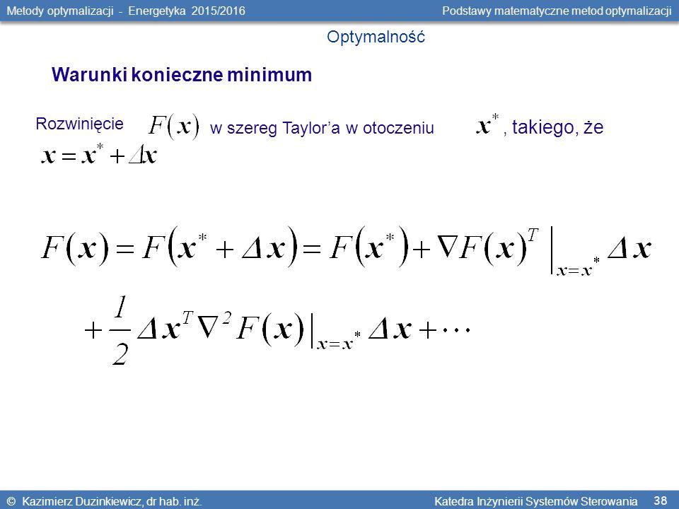 38 Metody optymalizacji - Energetyka 2015/2016 Podstawy matematyczne metod optymalizacji © Kazimierz Duzinkiewicz, dr hab.