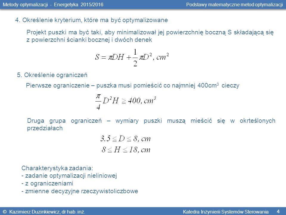 4 Metody optymalizacji - Energetyka 2015/2016 Podstawy matematyczne metod optymalizacji © Kazimierz Duzinkiewicz, dr hab.