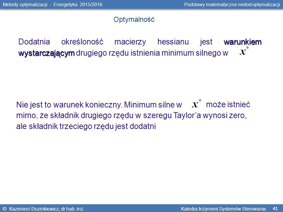 41 Metody optymalizacji - Energetyka 2015/2016 Podstawy matematyczne metod optymalizacji © Kazimierz Duzinkiewicz, dr hab.