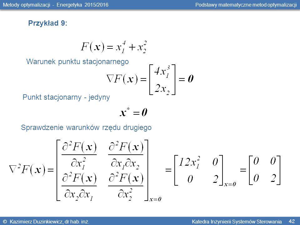 42 Metody optymalizacji - Energetyka 2015/2016 Podstawy matematyczne metod optymalizacji © Kazimierz Duzinkiewicz, dr hab.