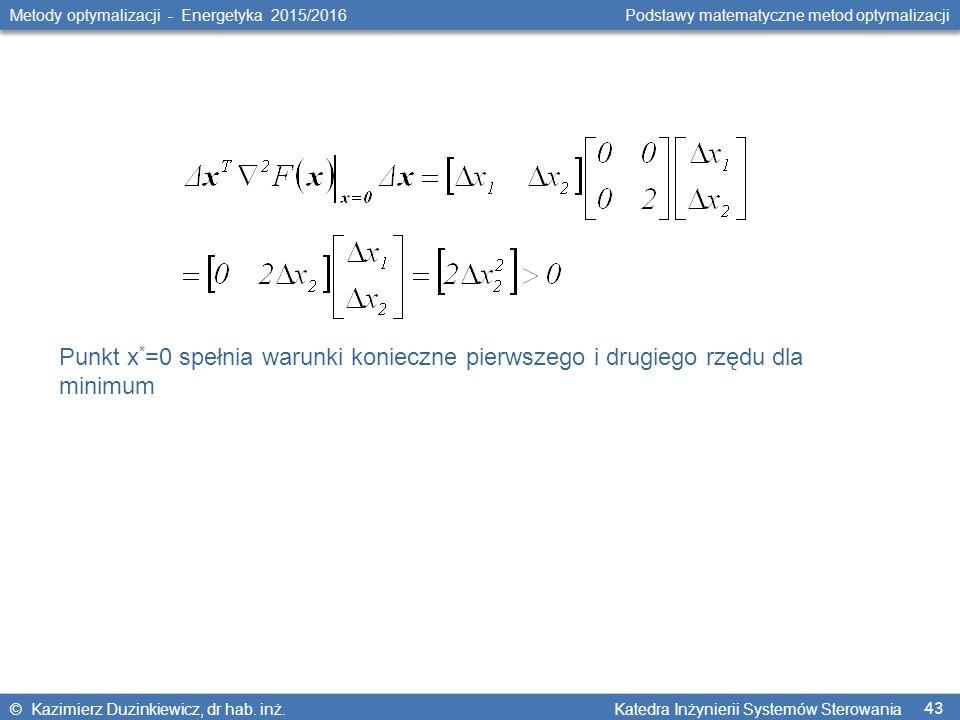 43 Metody optymalizacji - Energetyka 2015/2016 Podstawy matematyczne metod optymalizacji © Kazimierz Duzinkiewicz, dr hab.