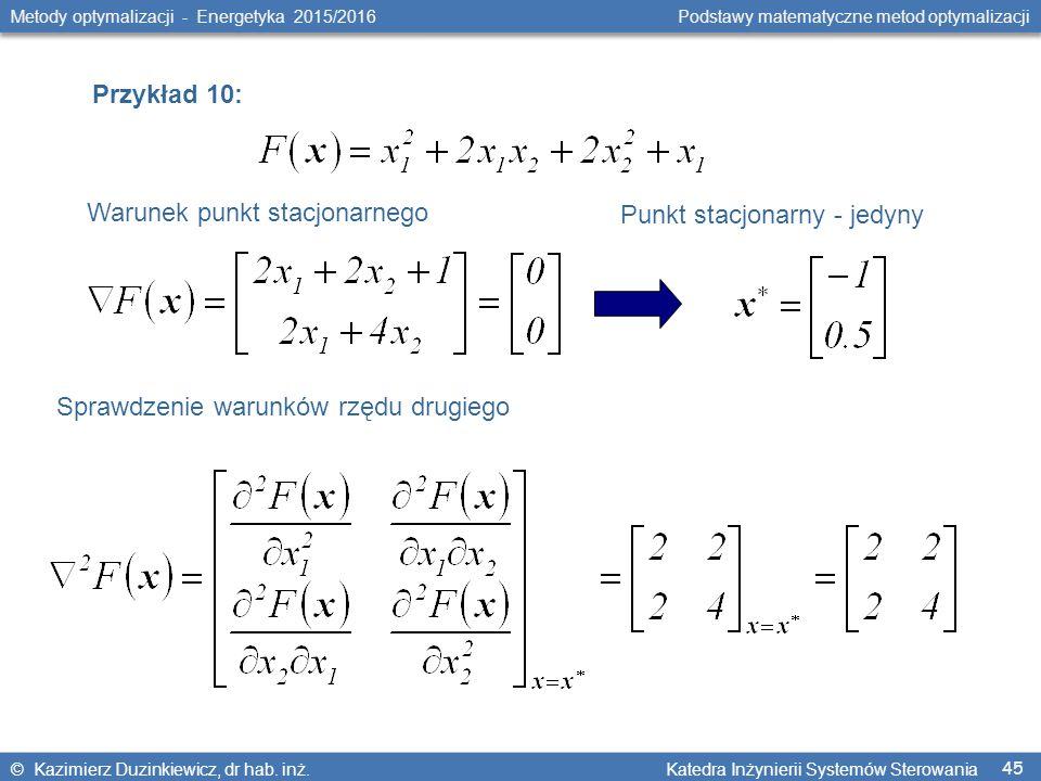 45 Metody optymalizacji - Energetyka 2015/2016 Podstawy matematyczne metod optymalizacji © Kazimierz Duzinkiewicz, dr hab.