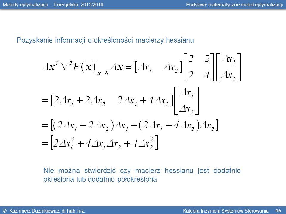 46 Metody optymalizacji - Energetyka 2015/2016 Podstawy matematyczne metod optymalizacji © Kazimierz Duzinkiewicz, dr hab.