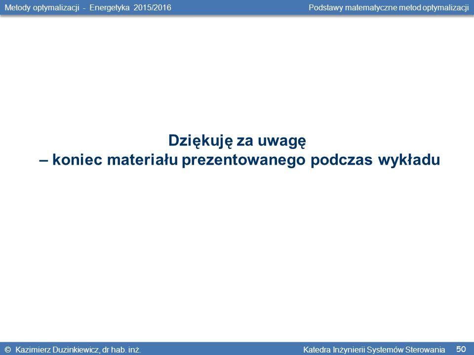 50 Metody optymalizacji - Energetyka 2015/2016 Podstawy matematyczne metod optymalizacji © Kazimierz Duzinkiewicz, dr hab.