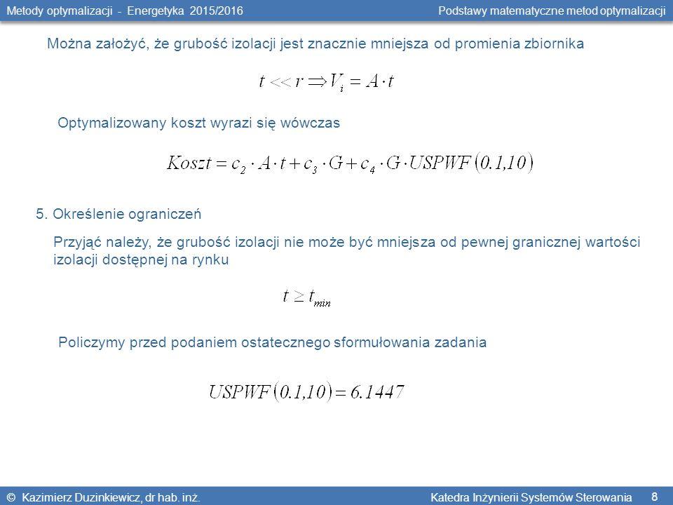 8 Metody optymalizacji - Energetyka 2015/2016 Podstawy matematyczne metod optymalizacji © Kazimierz Duzinkiewicz, dr hab.