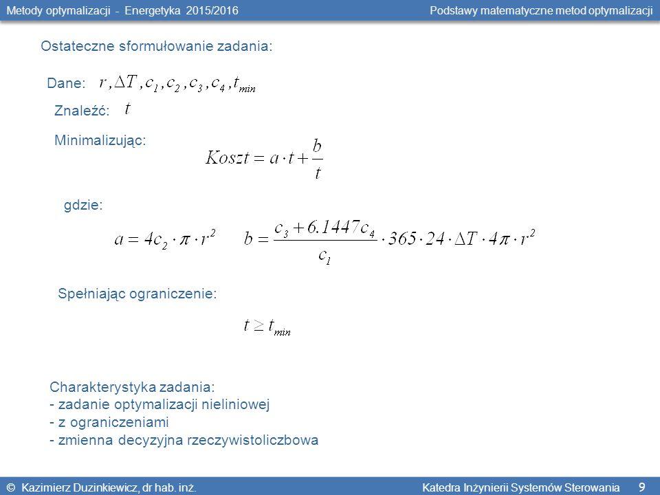 9 Metody optymalizacji - Energetyka 2015/2016 Podstawy matematyczne metod optymalizacji © Kazimierz Duzinkiewicz, dr hab.