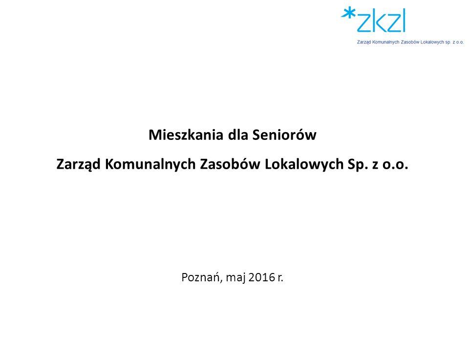 Mieszkania dla Seniorów Zarząd Komunalnych Zasobów Lokalowych Sp. z o.o. Poznań, maj 2016 r.