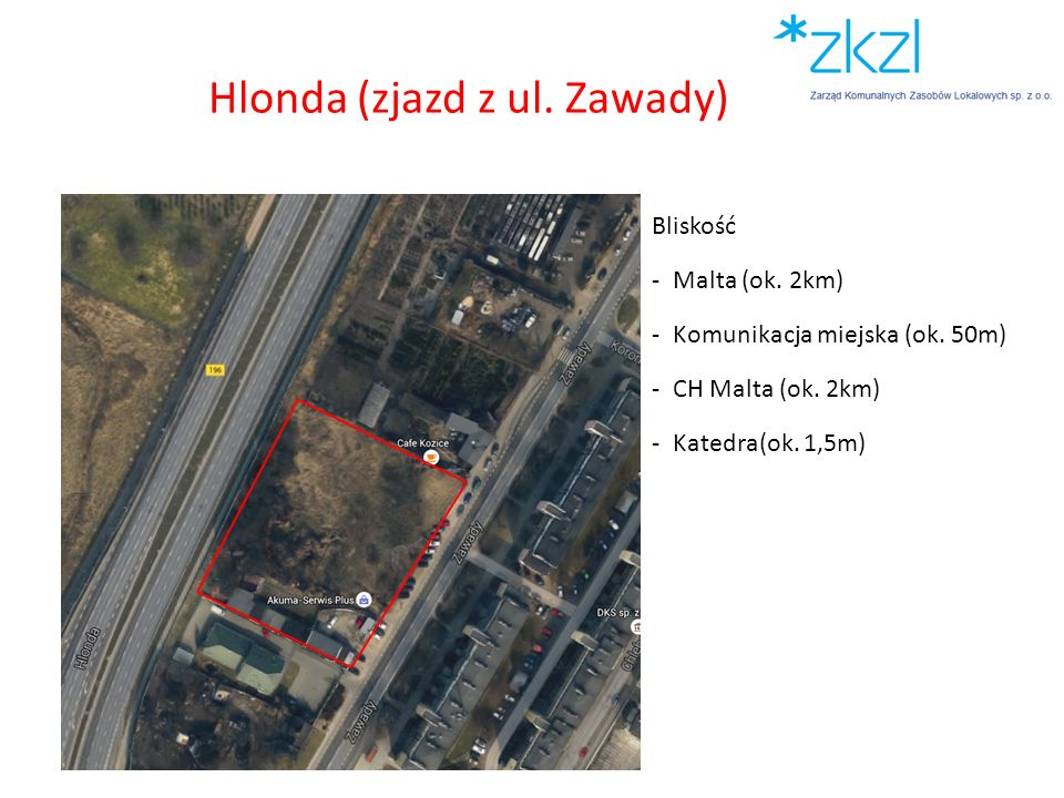 Hlonda (zjazd z ul. Zawady) Bliskość -Malta (ok. 2km) -Komunikacja miejska (ok. 50m) -CH Malta (ok. 2km) -Katedra(ok. 1,5m)