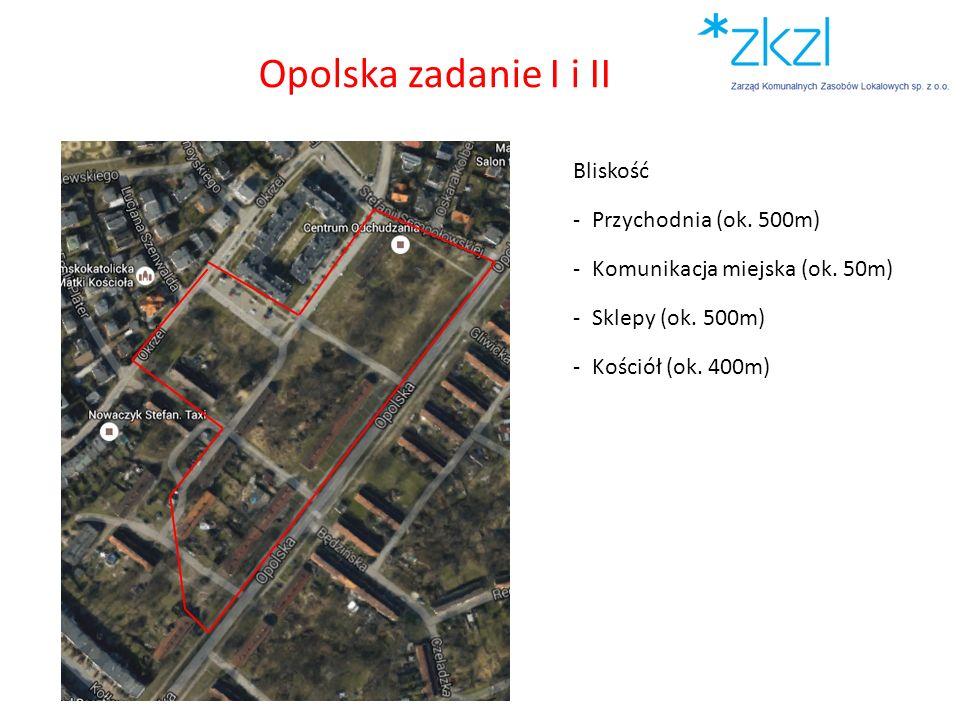 Bliskość -Przychodnia (ok. 500m) -Komunikacja miejska (ok. 50m) -Sklepy (ok. 500m) -Kościół (ok. 400m) Opolska zadanie I i II