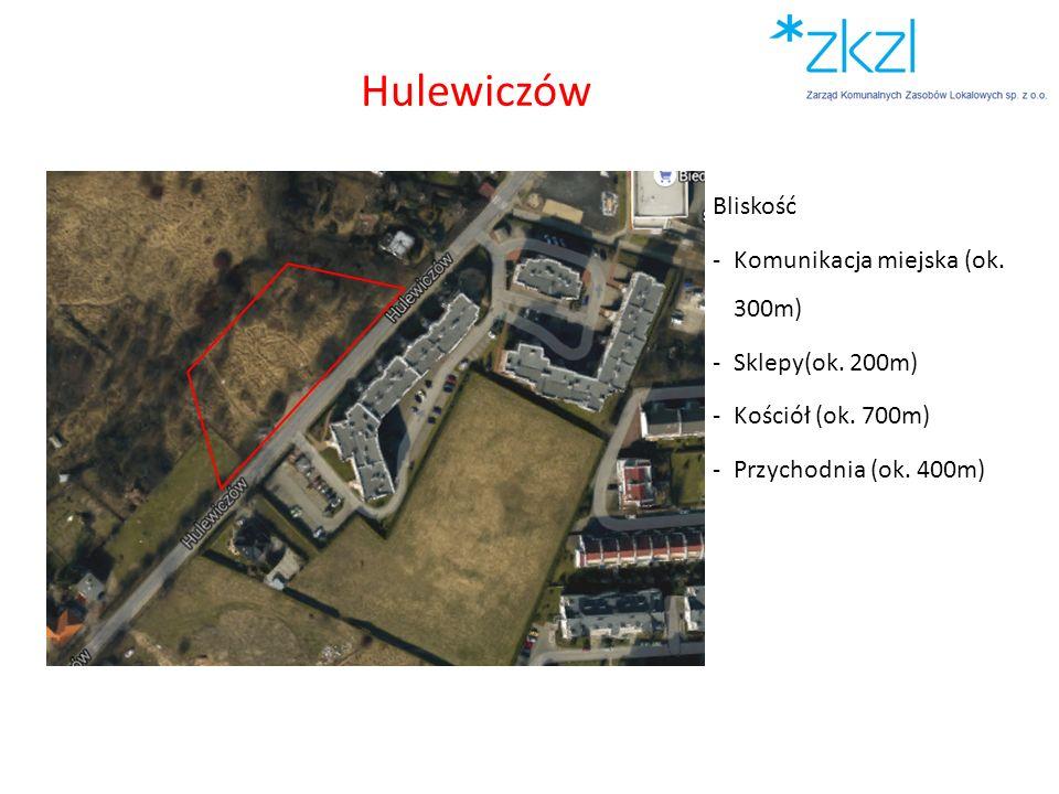 Bliskość -Komunikacja miejska (ok. 300m) -Sklepy(ok. 200m) -Kościół (ok. 700m) -Przychodnia (ok. 400m) Hulewiczów