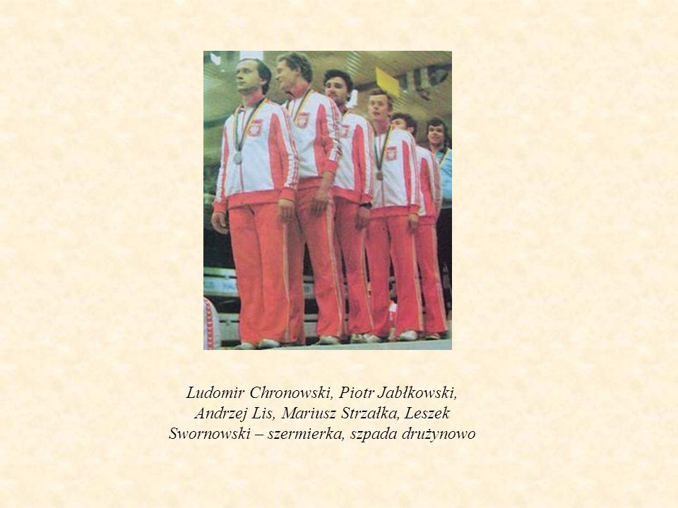Ludomir Chronowski, Piotr Jabłkowski, Andrzej Lis, Mariusz Strzałka, Leszek Swornowski – szermierka, szpada drużynowo